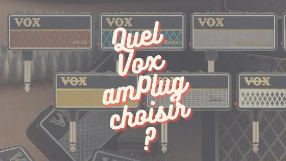 Quel Vox AmPlug 2 choisir ?