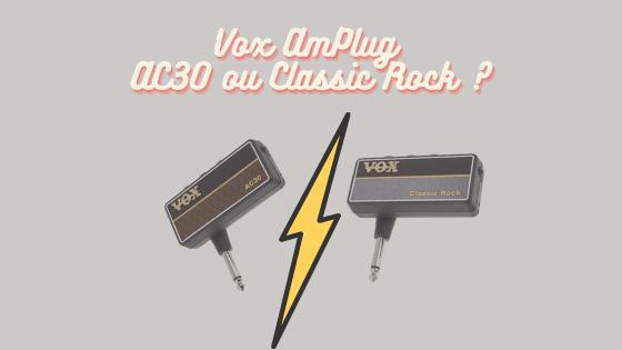 Vox AmPlug AC30 ou Classic Rock ?