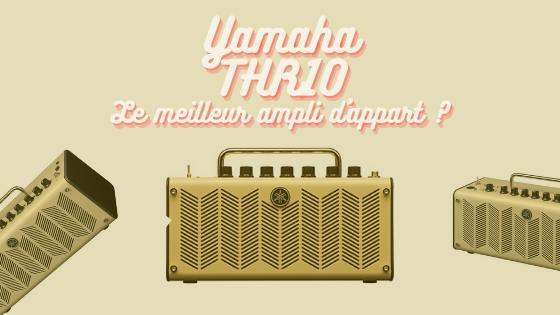 Yamaha THR10 : est-ce le meilleur ampli d'appartement ?