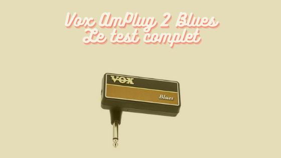 Vox AmPlug Blues 2 : le test complet