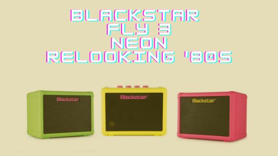 Blackstar fly 3 Neon : relooking ou révolution ?